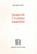 Images de l'Homme immobile - Guy Levis Mano - Folle Avoine